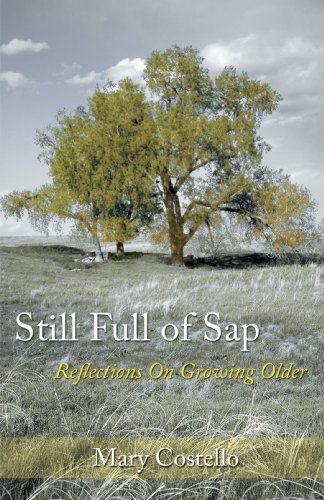 Still Full of Sap: Reflections On Growing Older