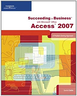 Succeeding in Business with Microsoft Office Access 2007: A Problem-Solving Approach (Available Titles Skills Assessment Manager (SAM) - Office 2007)