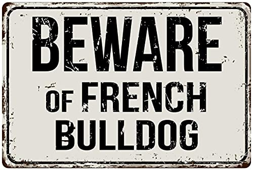 Outdoor Warning Metal Sign Beware of French Bulldog Classic Plaque Wall Decoration Vintage Tin Retro Metal Signs Letters Art Personalized Warning 12 x 16 inch