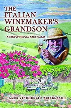 The Italian Winemaker s Grandson  Tale of the Old Napa Valley