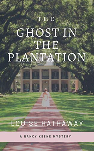 The Ghost In The Plantation: A Nancy Keene Mystery by [Louise Hathaway]