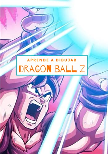 Aprende a dibujar Dragon Ball Z: Libro aprender a dibujar para niños y adultos