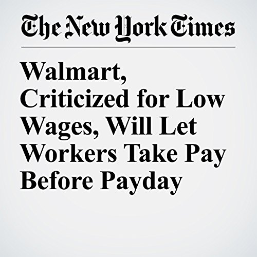 Walmart, Criticized for Low Wages, Will Let Workers Take Pay Before Payday copertina