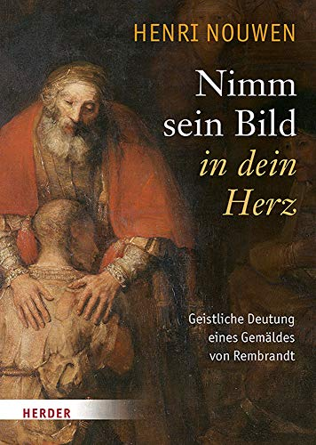 Nimm sein Bild in dein Herz: Geistliche Deutung eines Gemäldes von Rembrandt: Geistliche Deutung Eines Gemaldes Von Rembrandt