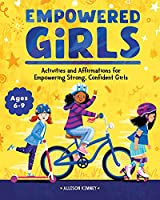 Empowered Girls: Activities and Affirmations for Empowering Strong, Confident Girls