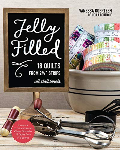 Why Choose Jelly Filled—18 Quilts from 2 1/2'' Strips: All Skill Levels