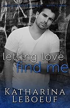 Letting Love Find Me (Damaged Heart Series: Book 3) by [Katharina LeBoeuf, BT Urruela]
