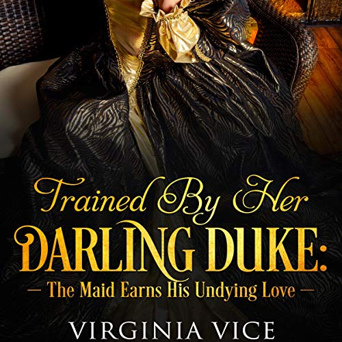 Trained by Her Darling Duke: The Maid Earns His Undying Love audiobook cover art