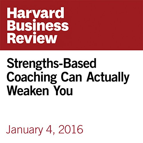 Strengths-Based Coaching Can Actually Weaken You copertina