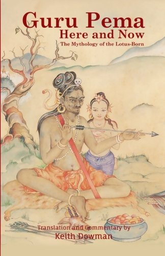 Guru Pema Here and Now: The Mythology of the Lotus Born by Keith Dowman (2015-10-30)