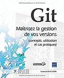 Git - Maîtrisez la gestion de vos versions (concepts, utilisation et cas pratiques)