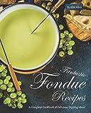Fantastic Fondue Recipes: A Complete Cookbook of Delicious Dipping Ideas!