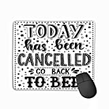 vbcnfgdntdy Mouse Pad Today Has Been Cancelled go Back to Bed Conceptual Handwritten Phrase...