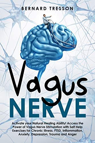 Lowest Prices! Vagus Nerve: Activate your Natural Healing Ability! Access the Power of Vagus Nerve Stimulation with Self Help Exercises for Chronic Illness, PTSD, Inflammation, Anxiety, Depression, Trauma and Anger