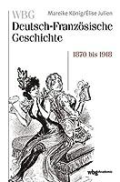 WBG Deutsch-Franzoesische Geschichte Bd. VII: Verfeindung und Verflechtung. Deutschland und Frankreich 1870-1918