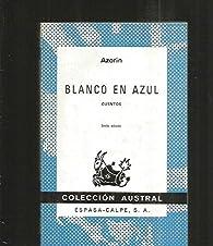 Blanco En Azul. : Blanco En Azul. par  Azorín