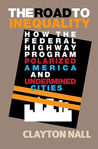 The Road to Inequality: How the Federal Highway Program Polarized America and Undermined Cities (English Edition)