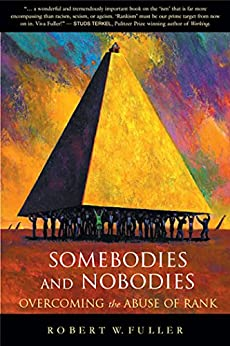 Somebodies and Nobodies: Overcoming the Abuse of Rank by [Robert W. Fuller]