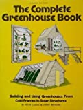 The Complete Greenhouse Book: Building and Using Greenhouses from...
