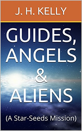 Guides, Angels & Aliens: (A Star-Seeds Mission)
