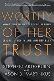 Worthy of Her Trust: What You Need to Do to...