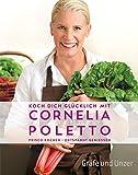 Koch dich glücklich mit Cornelia Poletto: Frisch kochen - entspannt genießen (Gräfe und...