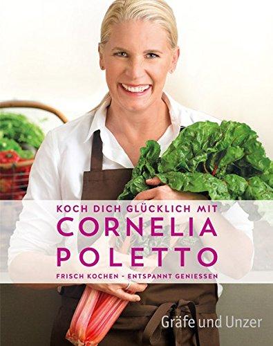 Koch dich glücklich mit Cornelia Poletto: Frisch kochen - entspannt genießen (Gräfe und Unzer Einzeltitel)