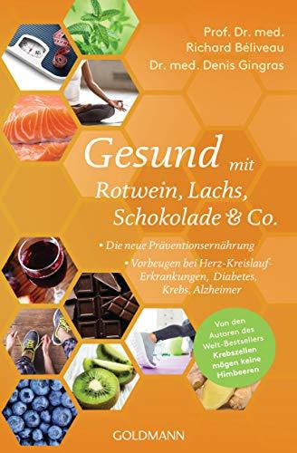 Gesund mit Rotwein, Lachs, Schokolade & Co.: Die neue Präventionsernährung - Vorbeugen bei Herz-Kreislauf-Erkrankungen, Diabetes, Krebs, Alzheimer
