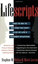 Lifescripts: What to Say to Get What You Want in 101 of Life's Toughest Situations