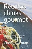 Recetas chinas gourmet: El exótico sabor de la comida sana. Para principiantes y avanzados y cualquier dieta