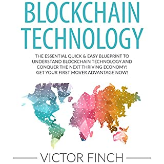 Blockchain Technology     The Essential Quick & Easy Blueprint to Understand Blockchain Technology and Conquer the Next Thriving Economy!              By:                                                                                                                                 Victor Finch                               Narrated by:                                                                                                                                 Aaron Spurlock                      Length: 1 hr and 28 mins     48 ratings     Overall 3.4