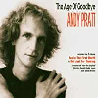 The Age Of Goodbye by Andy Pratt (2004-08-24)