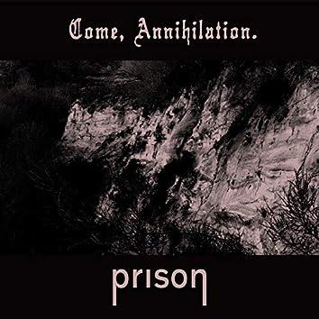 Come, Annihilation.