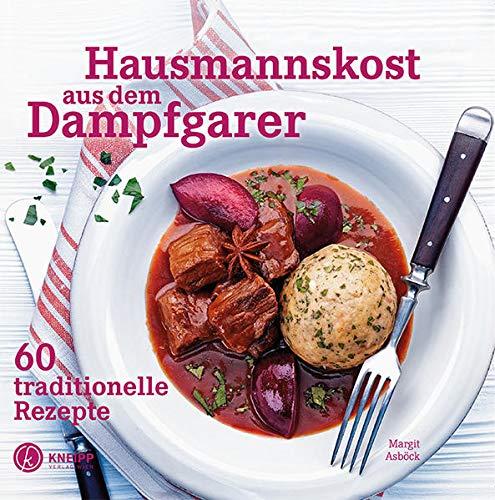 Hausmannskost aus dem Dampfgarer: 60 traditionelle Rezepte