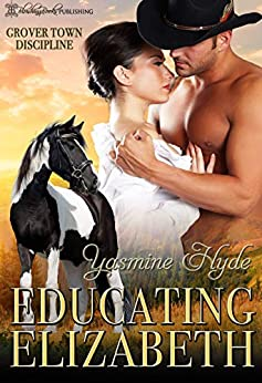 Educating Elizabeth: A Mail Order Bride Romance (Grover Town Discipline Book 4) by [Yasmine Hyde]