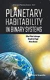 Planetary Habitability in Binary Systems (Advances in Planetary Science, Band 4) - Elke Pilat-Lohinger