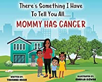 There's Something I Have To Tell You All...Mommy Has Cancer!