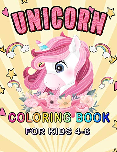 Unicorn Coloring Book for Kids Ages 4-8: Unicorn Lover Coloring Book For Girls Filled With Magical Unicorns, Beautiful Stars, and Relaxing Fantasy ... Birthday Gift for who extremely love unicorn