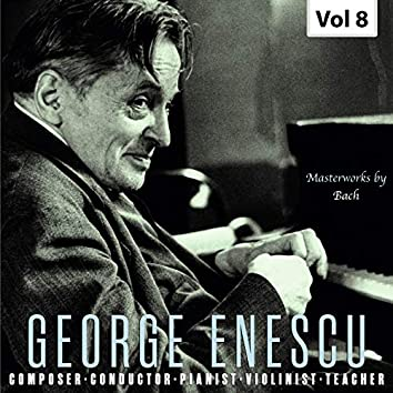 George Enescu: Composer, Conductor, Pianist, Violinist & Teacher, Vol. 8