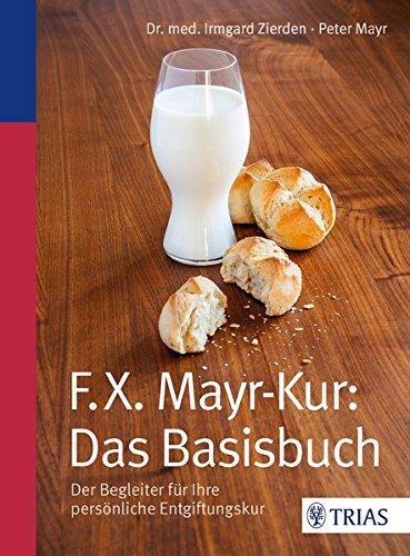F.X.Mayr-Kur: Das Basisbuch: Der Begleiter für Ihre persönliche Entgiftungskur