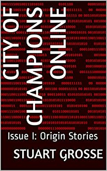 City of Champions Online: Issue I: Origin Stories by [Stuart Grosse]