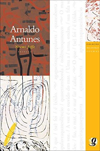 Melhores Poemas Arnaldo Antunes: seleção e prefácio: Noemi Jaffe