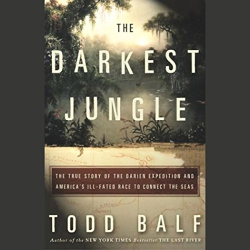 The Darkest Jungle     The True Story of the Darien Expedition and America's Ill-fated Race to Connect the Seas              De :                                                                                                                                 Todd Balf                               Lu par :                                                                                                                                 Ray Childs                      Durée : 6 h et 19 min     Pas de notations     Global 0,0