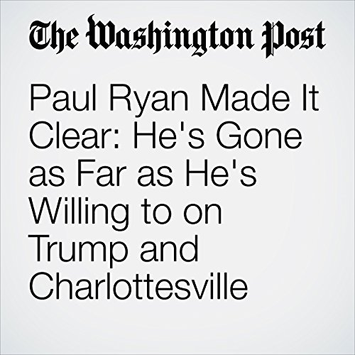 Paul Ryan Made It Clear: He's Gone as Far as He's Willing to on Trump and Charlottesville copertina