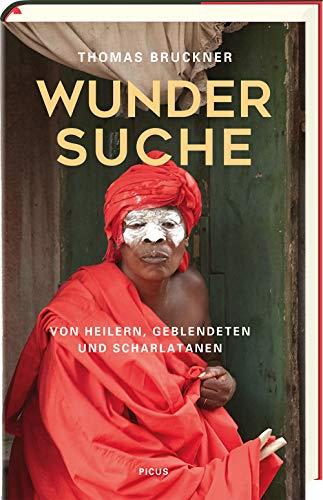 Buchseite und Rezensionen zu 'Wundersuche: Von Heilern, Geblendeten und Scharlatanen' von  Thomas Bruckner