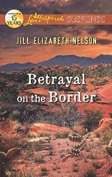 Betrayal on the Border (Love Inspired Suspense) by [Jill Elizabeth Nelson]