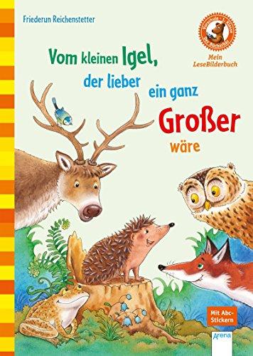 Vom kleinen Igel, der lieber ein ganz Großer wäre: Der Bücherbär: Mein LeseBilderbuch