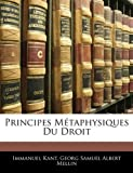 Principes M?taphysiques Du Droit (French Edition) by Kant, Immanuel, Mellin, Georg Samuel Albert published by Nabu Press (2010) [Paperback]