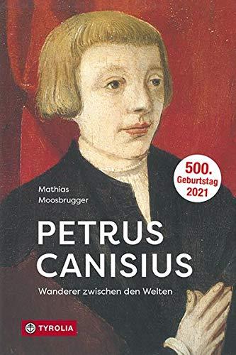 Petrus Canisius: Wanderer zwischen den Welten