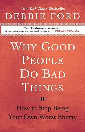 [Why Good People Do Bad Things: How to Stop Being Your Own Worst Enemy] [Ford, Debbie] [April, 2009]
